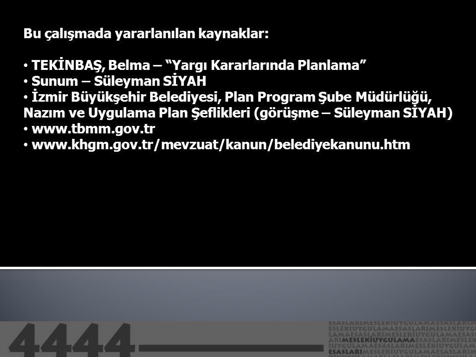 """Bu çalışmada yararlanılan kaynaklar: • TEKİNBAŞ, Belma – """"Yargı Kararlarında Planlama"""" • Sunum – Süleyman SİYAH • İzmir Büyükşehir Belediyesi, Plan Pr"""