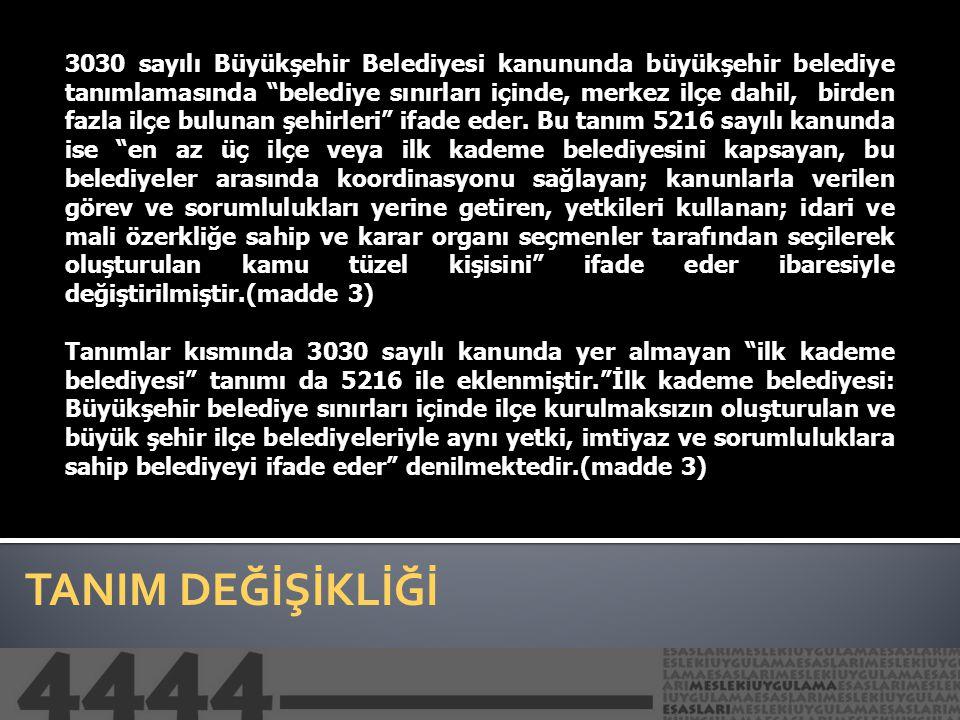"""TANIM DEĞİŞİKLİĞİ 3030 sayılı Büyükşehir Belediyesi kanununda büyükşehir belediye tanımlamasında """"belediye sınırları içinde, merkez ilçe dahil, birden"""