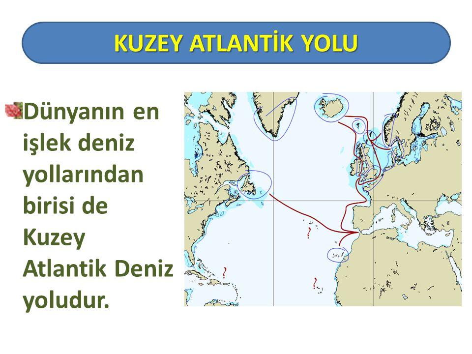 Dünyanın en işlek deniz yollarından birisi de Kuzey Atlantik Deniz yoludur. KUZEY ATLANTİK YOLU