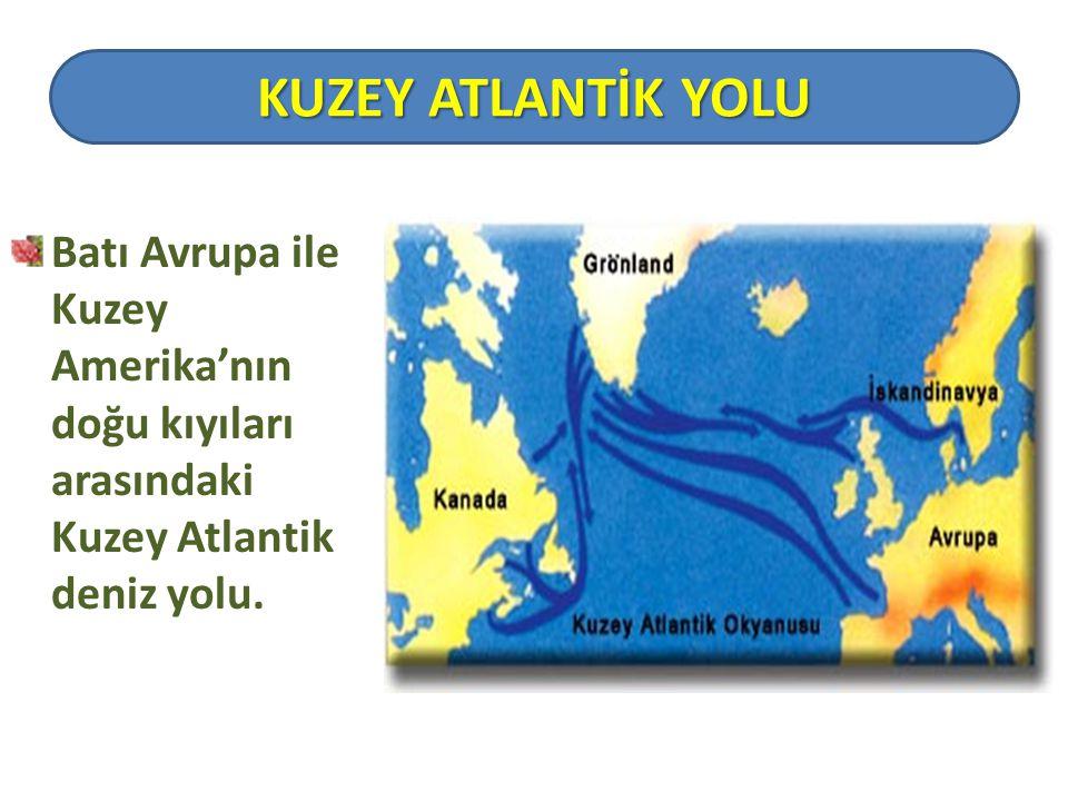 Batı Avrupa ile Kuzey Amerika'nın doğu kıyıları arasındaki Kuzey Atlantik deniz yolu. KUZEY ATLANTİK YOLU