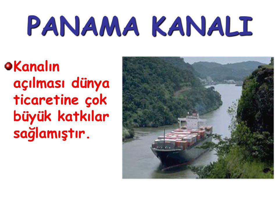 PANAMA KANALI Kanalın açılması dünya ticaretine çok büyük katkılar sağlamıştır.