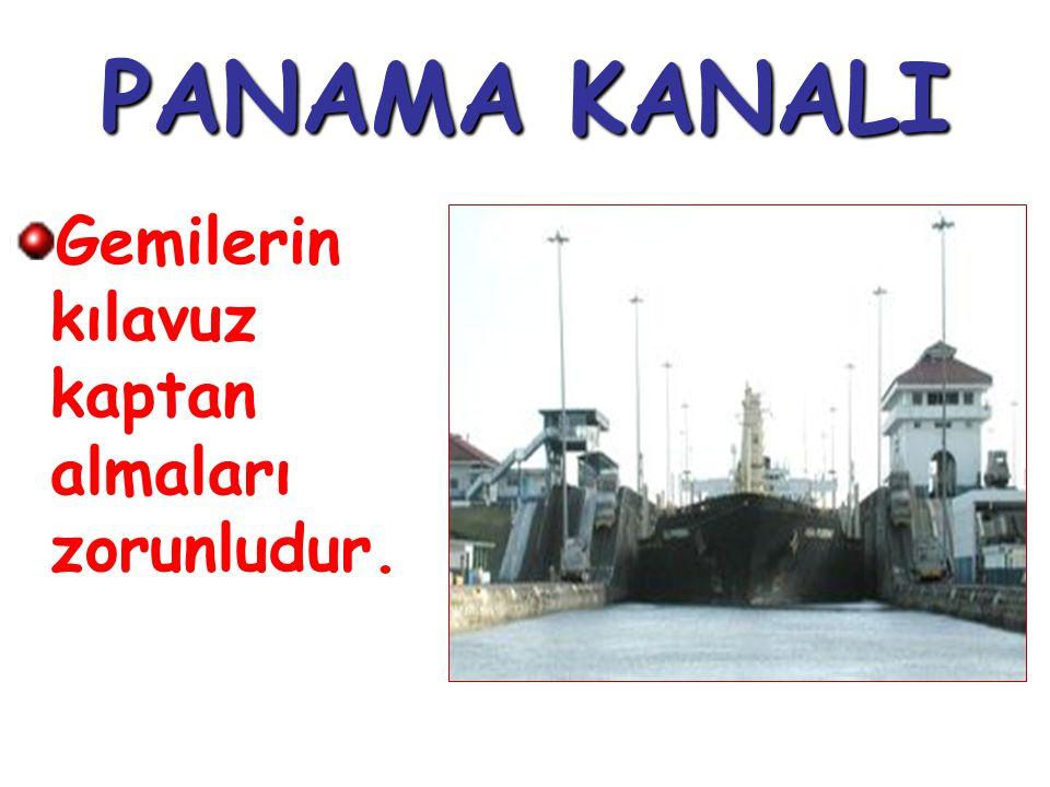 PANAMA KANALI Gemilerin kılavuz kaptan almaları zorunludur.
