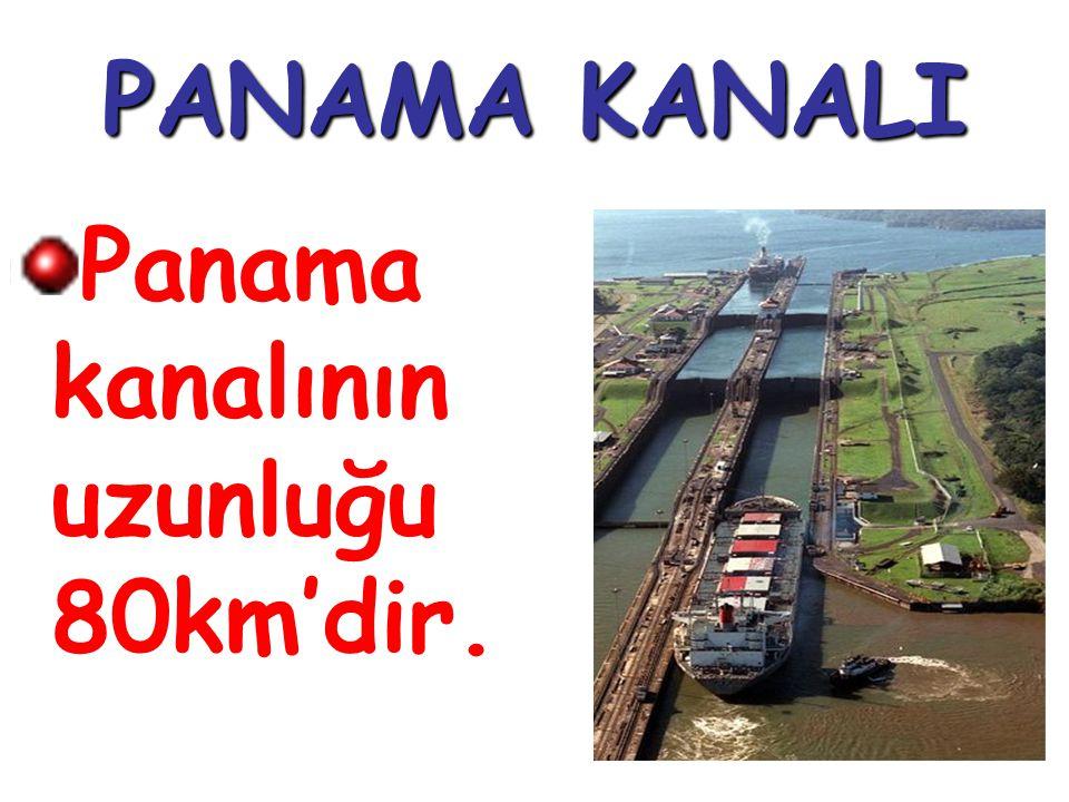 PANAMA KANALI Panama kanalının uzunluğu 80km'dir.