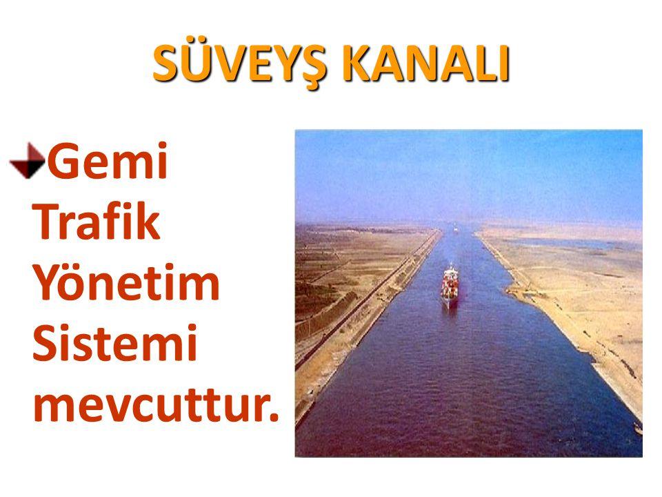 SÜVEYŞ KANALI Gemi Trafik Yönetim Sistemi mevcuttur.