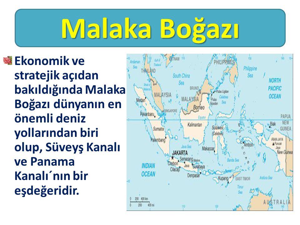 Ekonomik ve stratejik açıdan bakıldığında Malaka Boğazı dünyanın en önemli deniz yollarından biri olup, Süveyş Kanalı ve Panama Kanalı´nın bir eşdeğer