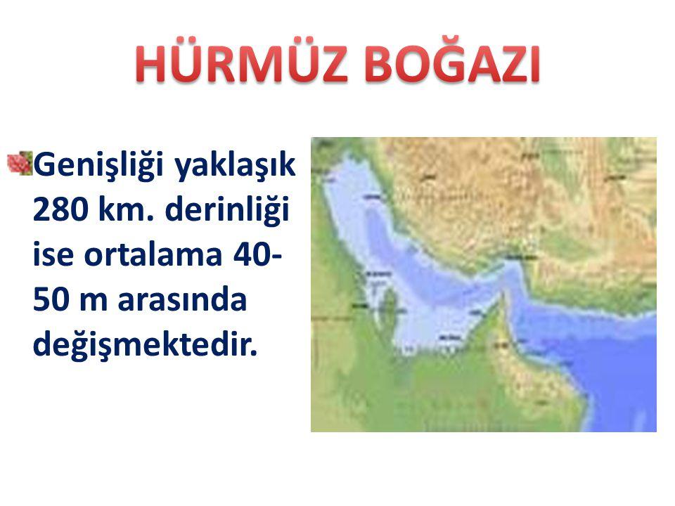 Genişliği yaklaşık 280 km. derinliği ise ortalama 40- 50 m arasında değişmektedir.
