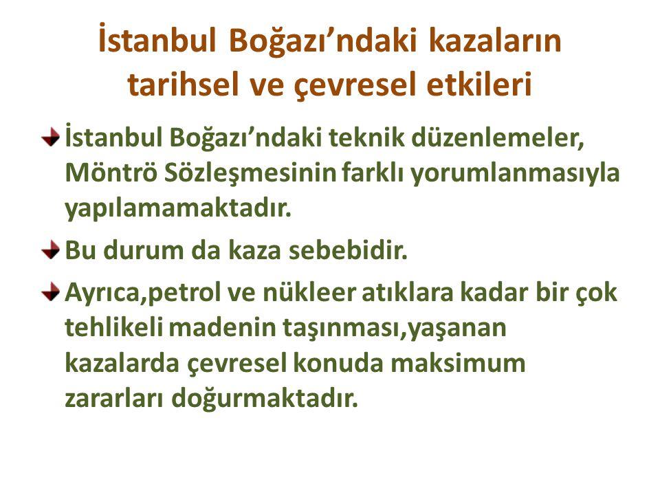 İstanbul Boğazı'ndaki kazaların tarihsel ve çevresel etkileri İstanbul Boğazı'ndaki teknik düzenlemeler, Möntrö Sözleşmesinin farklı yorumlanmasıyla y