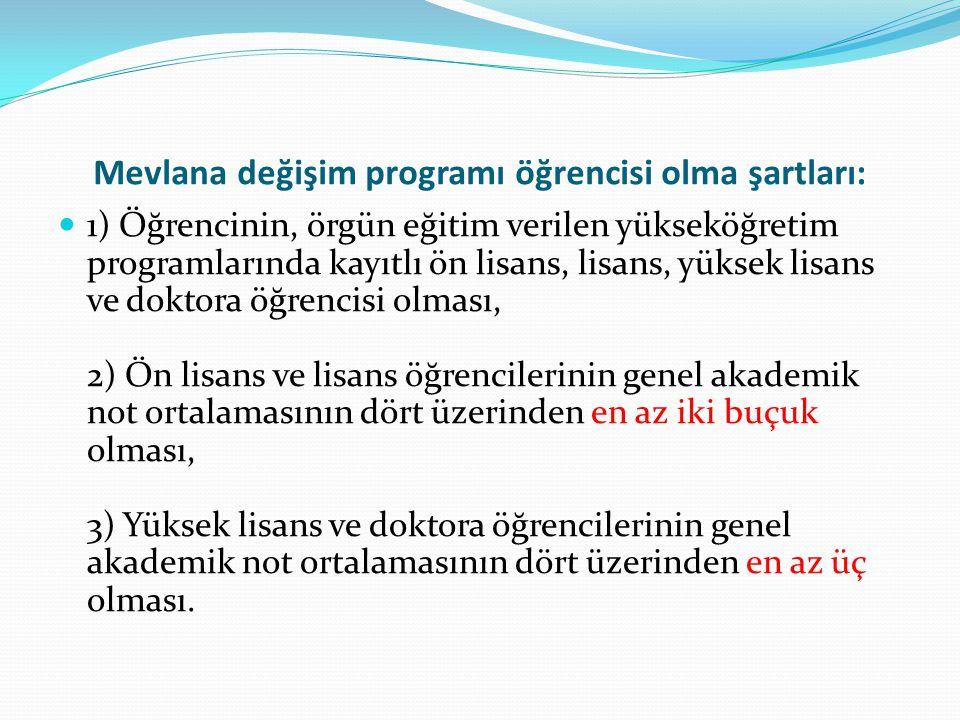 Mevlana değişim programı öğrencisi olma şartları:  1) Öğrencinin, örgün eğitim verilen yükseköğretim programlarında kayıtlı ön lisans, lisans, yüksek