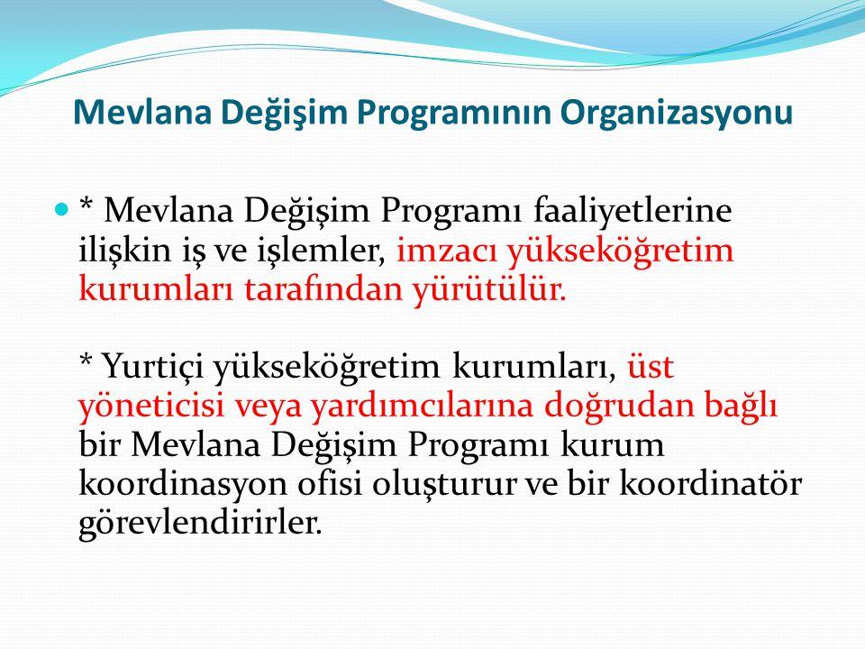 Mevlana Değişim Programının Organizasyonu  * Mevlana Değişim Programı faaliyetlerine ilişkin iş ve işlemler, imzacı yükseköğretim kurumları tarafında