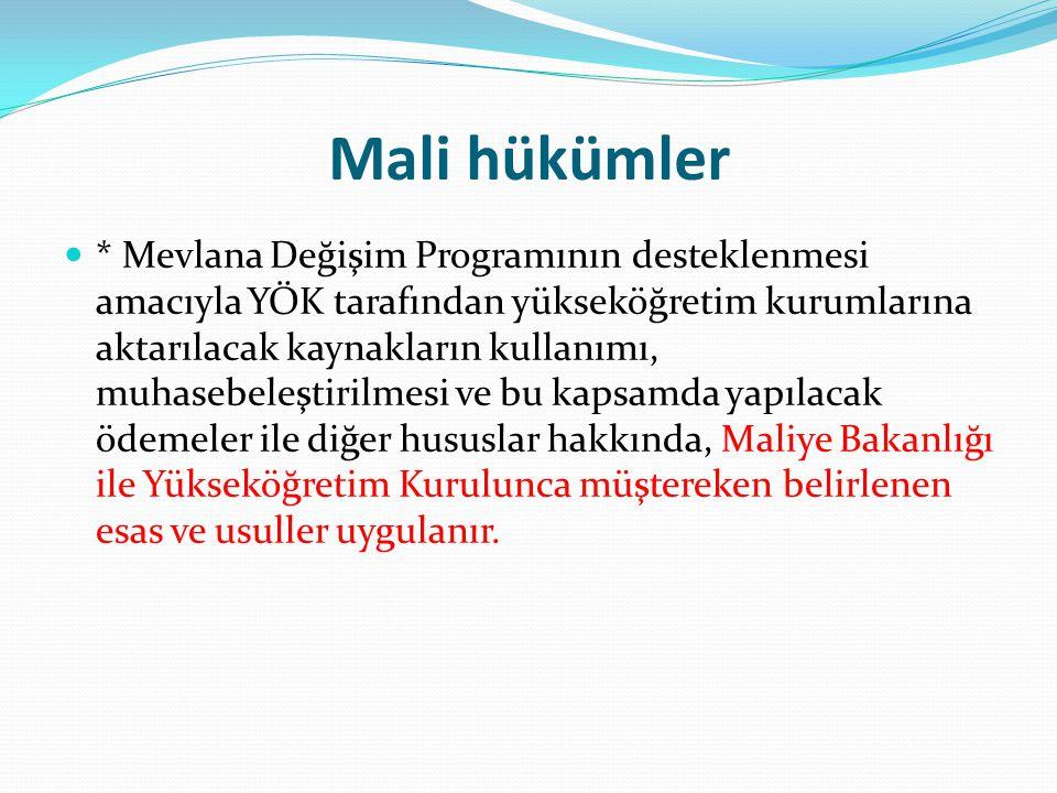 Mali hükümler  * Mevlana Değişim Programının desteklenmesi amacıyla YÖK tarafından yükseköğretim kurumlarına aktarılacak kaynakların kullanımı, muhas