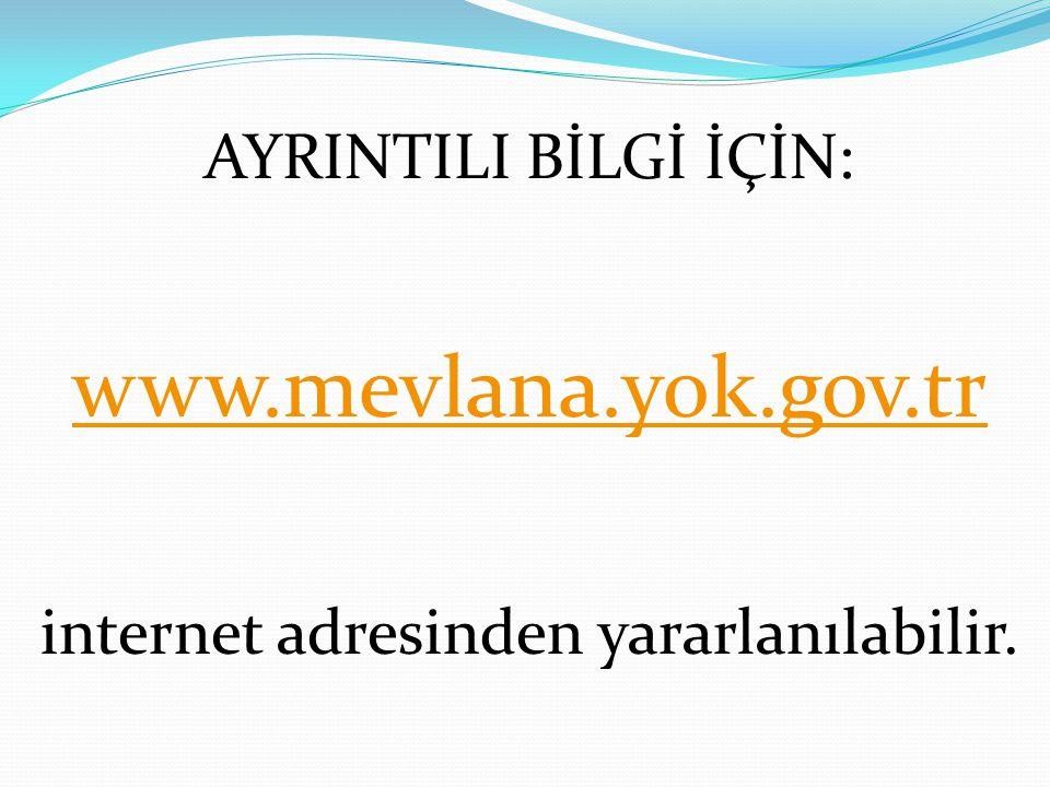 AYRINTILI BİLGİ İÇİN: www.mevlana.yok.gov.tr internet adresinden yararlanılabilir.