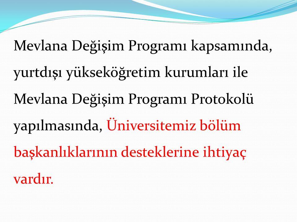 Mevlana Değişim Programı kapsamında, yurtdışı yükseköğretim kurumları ile Mevlana Değişim Programı Protokolü yapılmasında, Üniversitemiz bölüm başkanl