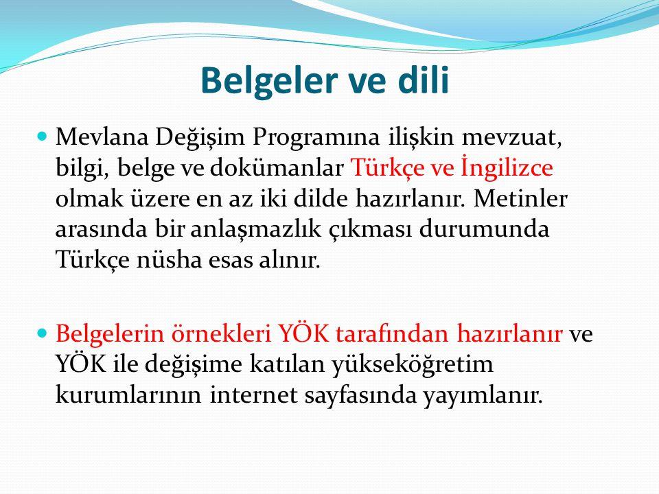 Belgeler ve dili  Mevlana Değişim Programına ilişkin mevzuat, bilgi, belge ve dokümanlar Türkçe ve İngilizce olmak üzere en az iki dilde hazırlanır.
