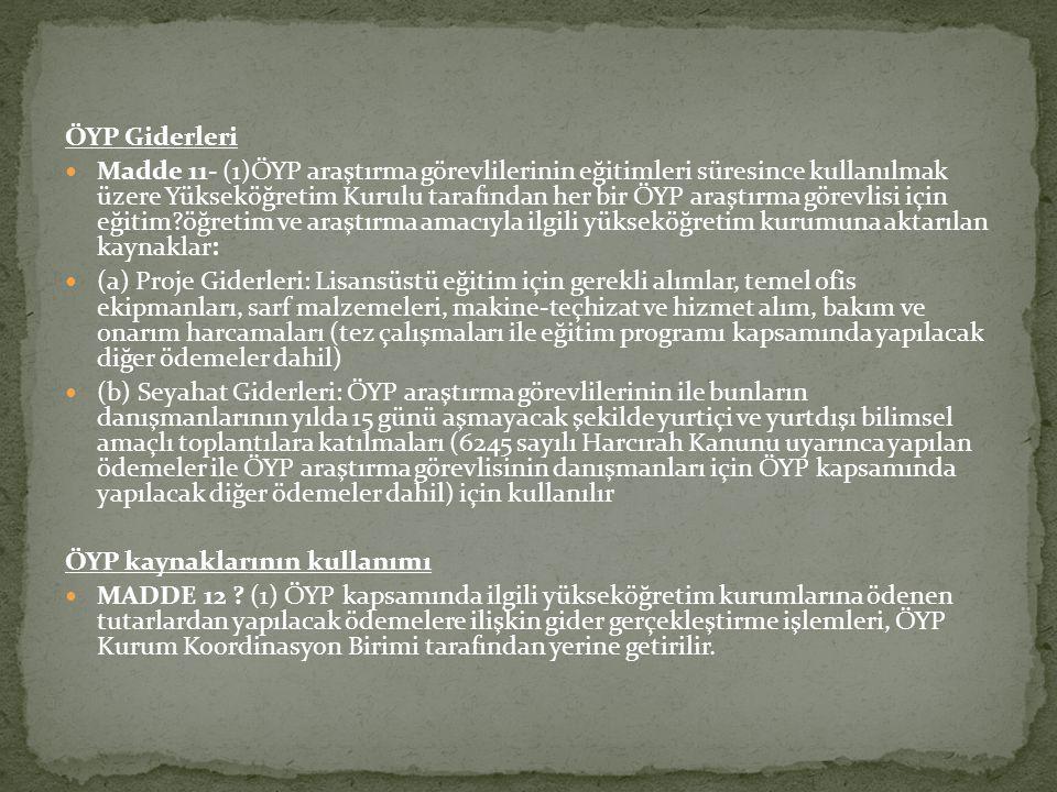 ÖYP Giderleri  Madde 11- (1)ÖYP araştırma görevlilerinin eğitimleri süresince kullanılmak üzere Yükseköğretim Kurulu tarafından her bir ÖYP araştırma