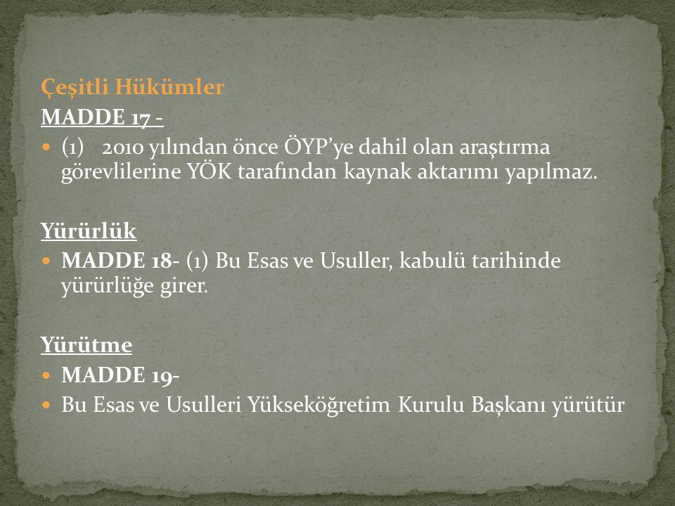 Çeşitli Hükümler MADDE 17 -  (1) 2010 yılından önce ÖYP'ye dahil olan araştırma görevlilerine YÖK tarafından kaynak aktarımı yapılmaz. Yürürlük  MAD