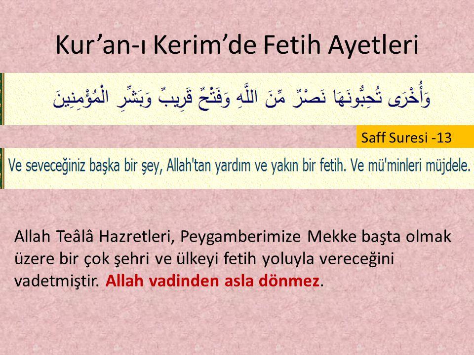 Kur'an-ı Kerim'de Fetih Ayetleri Saff Suresi -13 Allah Teâlâ Hazretleri, Peygamberimize Mekke başta olmak üzere bir çok şehri ve ülkeyi fetih yoluyla