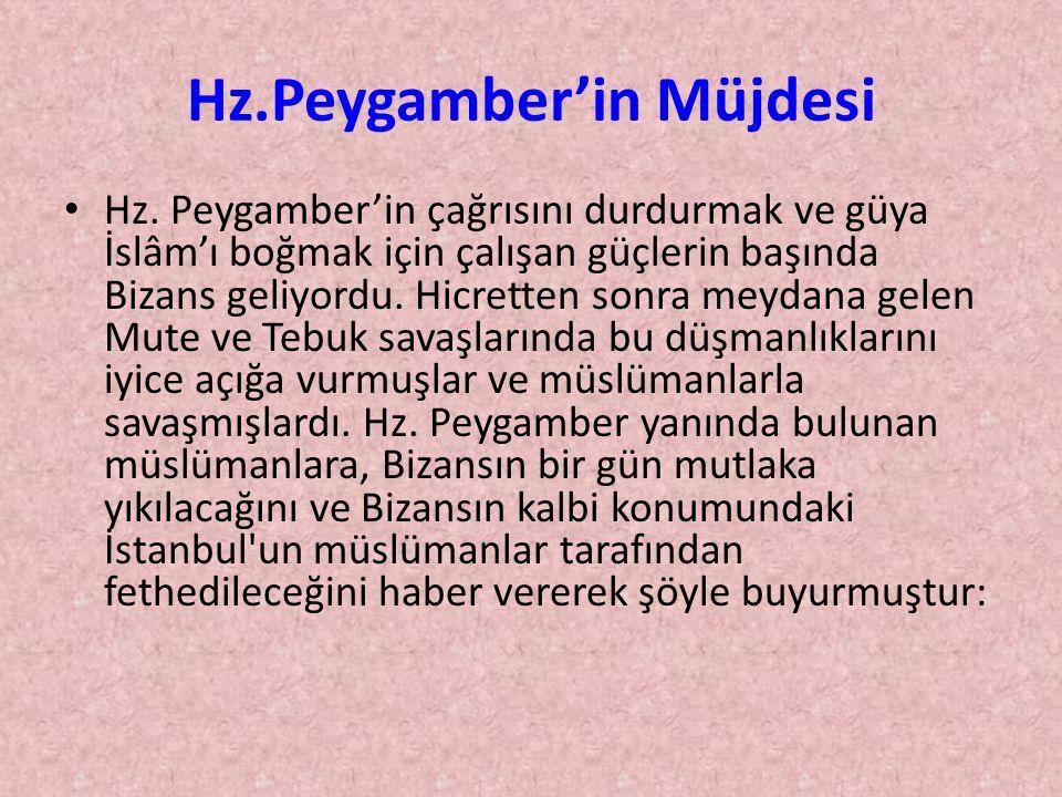 Hz.Peygamber'in Müjdesi • Hz. Peygamber'in çağrısını durdurmak ve güya İslâm'ı boğmak için çalışan güçlerin başında Bizans geliyordu. Hicretten sonra