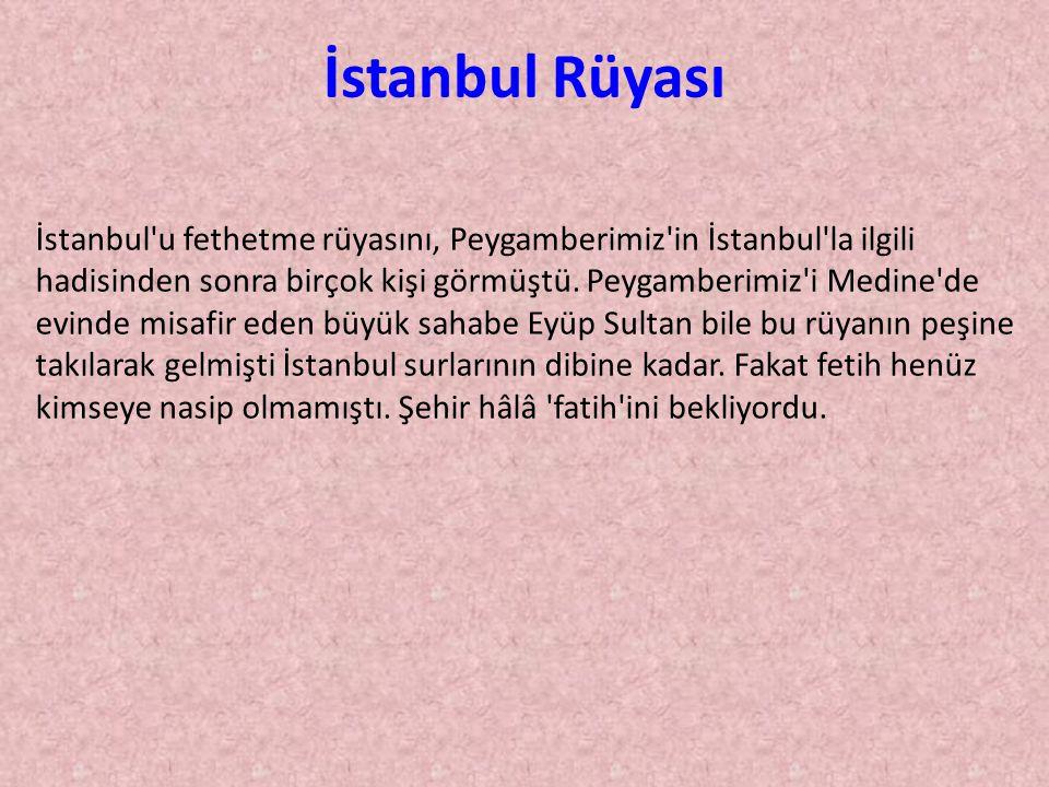 İstanbul'u fethetme rüyasını, Peygamberimiz'in İstanbul'la ilgili hadisinden sonra birçok kişi görmüştü. Peygamberimiz'i Medine'de evinde misafir eden