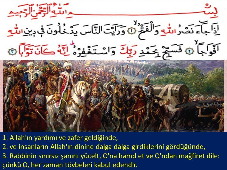 1. Allah'ın yardımı ve zafer geldiğinde, 2. ve insanların Allah'ın dinine dalga dalga girdiklerini gördüğünde, 3. Rabbinin sınırsız şanını yücelt, O'n