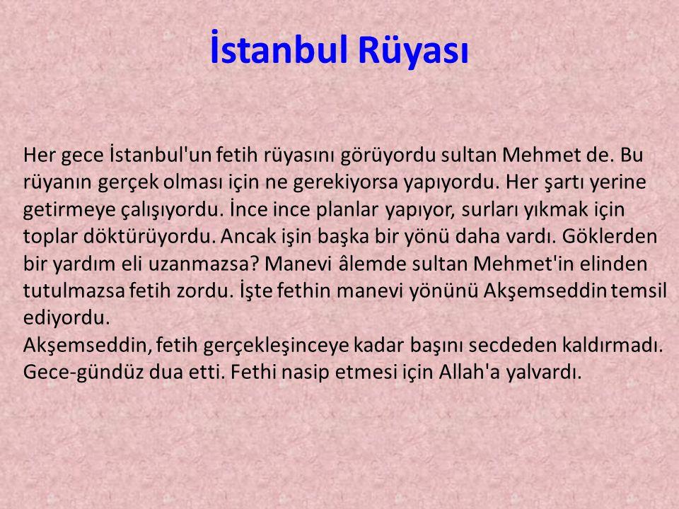 Her gece İstanbul'un fetih rüyasını görüyordu sultan Mehmet de. Bu rüyanın gerçek olması için ne gerekiyorsa yapıyordu. Her şartı yerine getirmeye çal