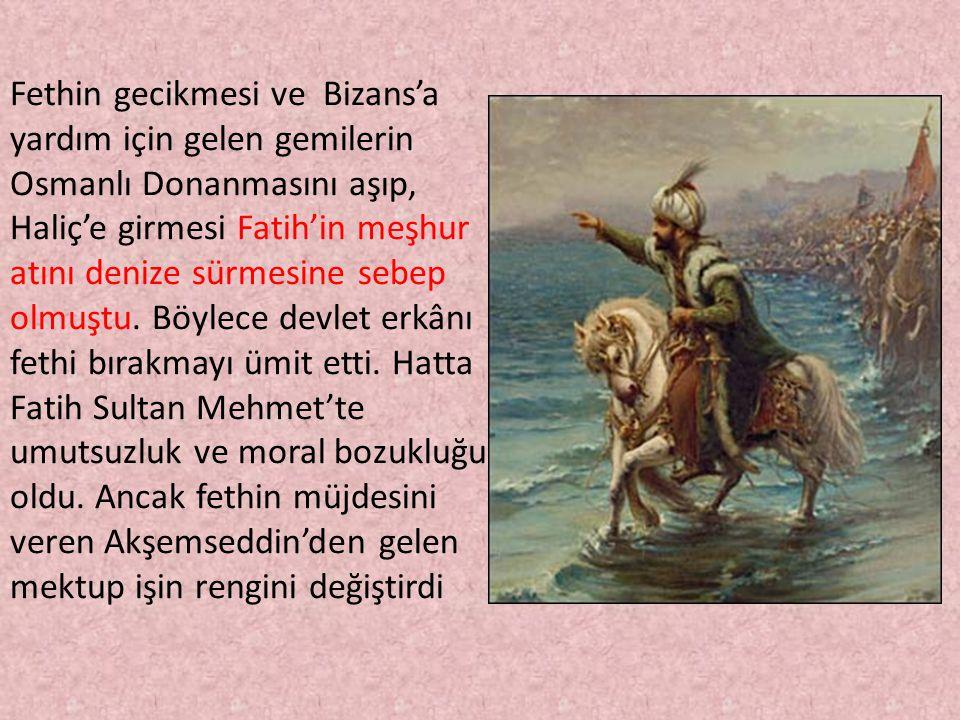Fethin gecikmesi ve Bizans'a yardım için gelen gemilerin Osmanlı Donanmasını aşıp, Haliç'e girmesi Fatih'in meşhur atını denize sürmesine sebep olmuşt