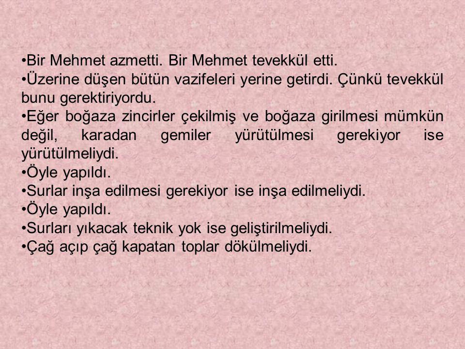 •Bir Mehmet azmetti. Bir Mehmet tevekkül etti. •Üzerine düşen bütün vazifeleri yerine getirdi. Çünkü tevekkül bunu gerektiriyordu. •Eğer boğaza zincir