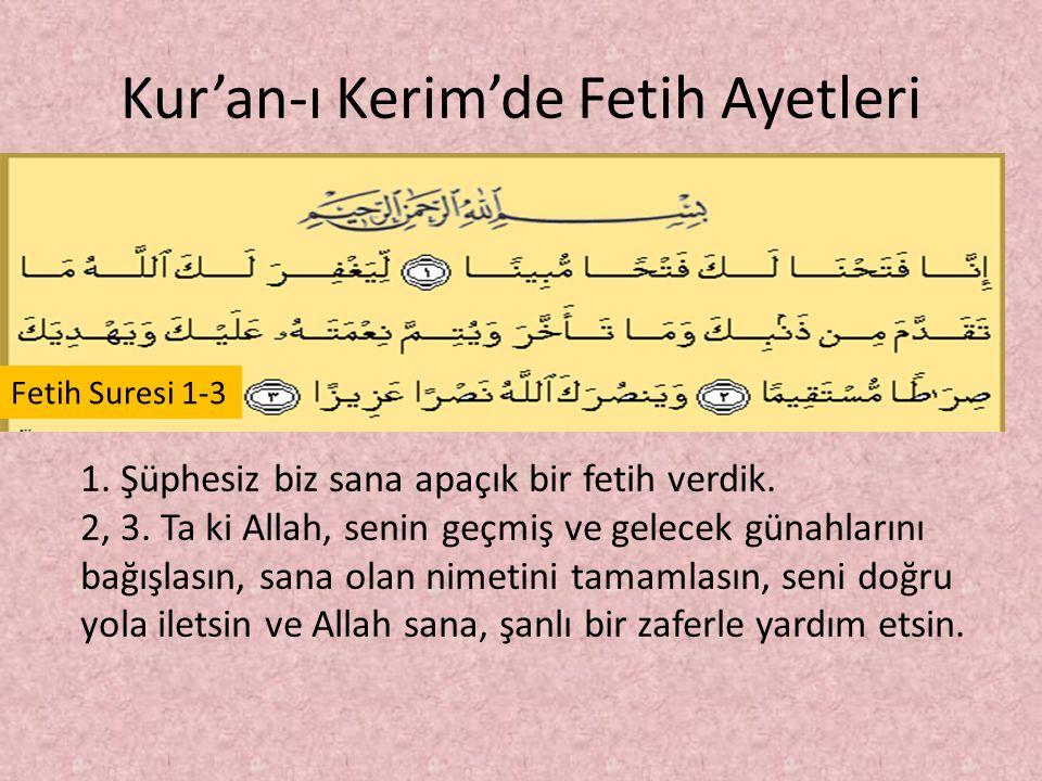 Kur'an-ı Kerim'de Fetih Ayetleri 1. Şüphesiz biz sana apaçık bir fetih verdik. 2, 3. Ta ki Allah, senin geçmiş ve gelecek günahlarını bağışlasın, sana