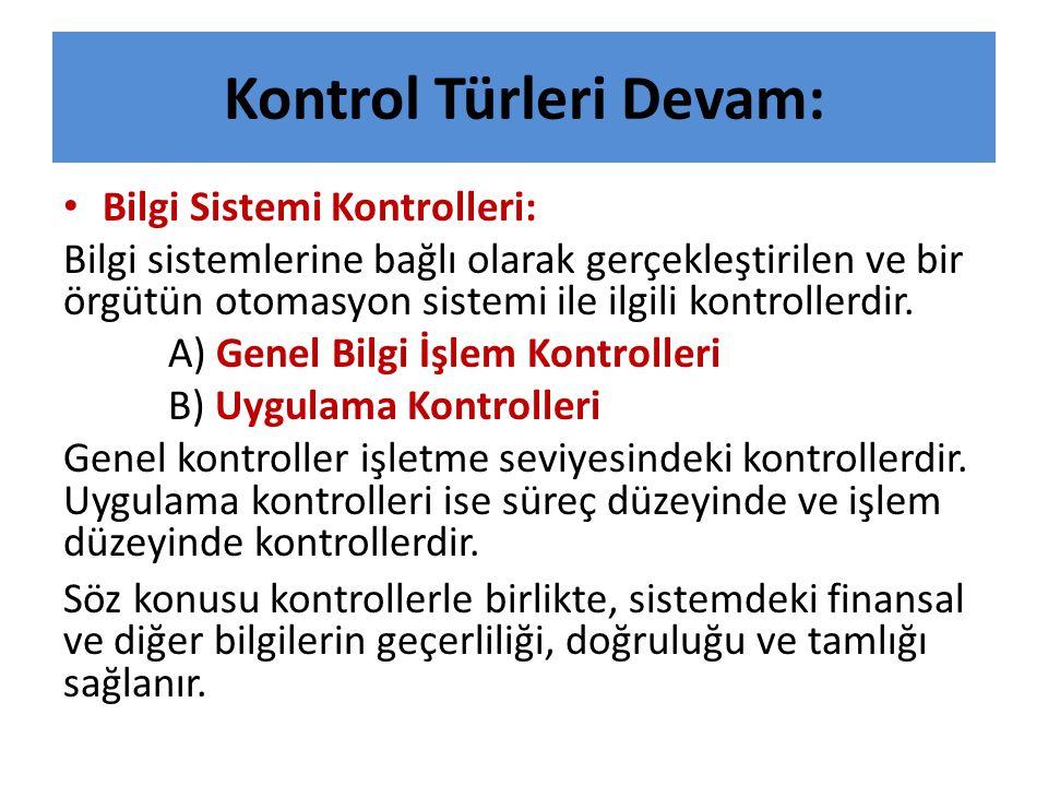 Kontrol Türleri Devam: • Bilgi Sistemi Kontrolleri: Bilgi sistemlerine bağlı olarak gerçekleştirilen ve bir örgütün otomasyon sistemi ile ilgili kontr