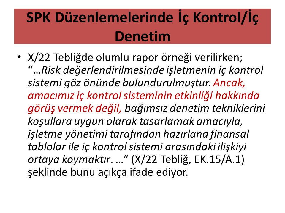 """SPK Düzenlemelerinde İç Kontrol/İç Denetim • X/22 Tebliğde olumlu rapor örneği verilirken; """"…Risk değerlendirilmesinde işletmenin iç kontrol sistemi g"""
