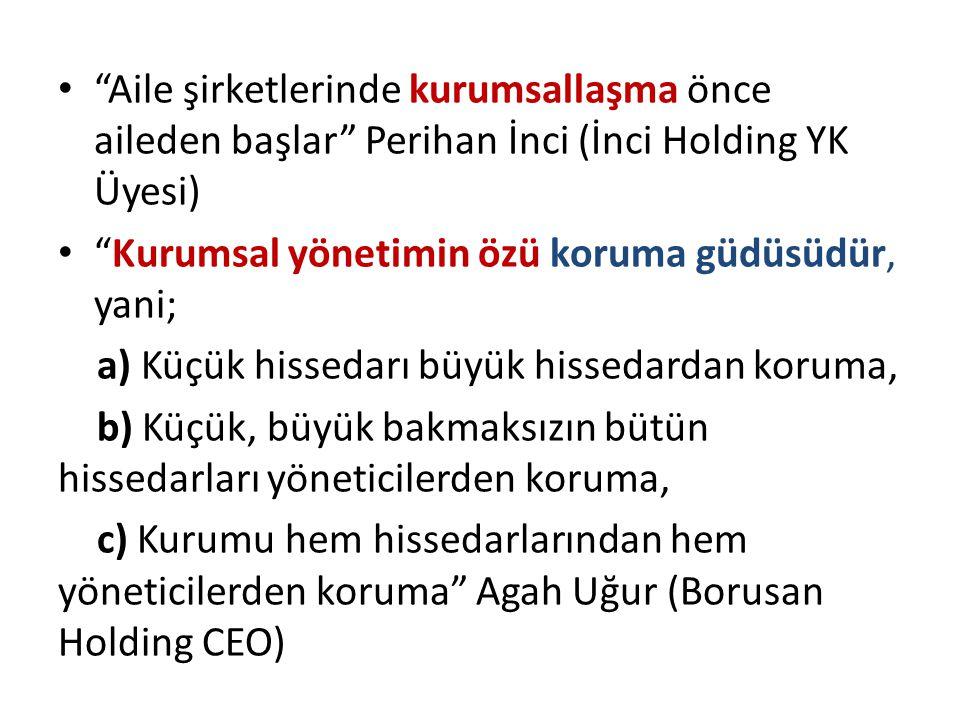"""• """"Aile şirketlerinde kurumsallaşma önce aileden başlar"""" Perihan İnci (İnci Holding YK Üyesi) • """"Kurumsal yönetimin özü koruma güdüsüdür, yani; a) Küç"""