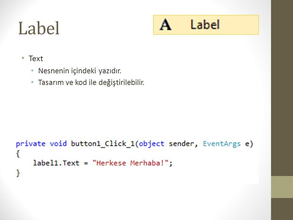 Label • TextAlign • Nesnenin içindeki yazının hizalama ayarıdır.
