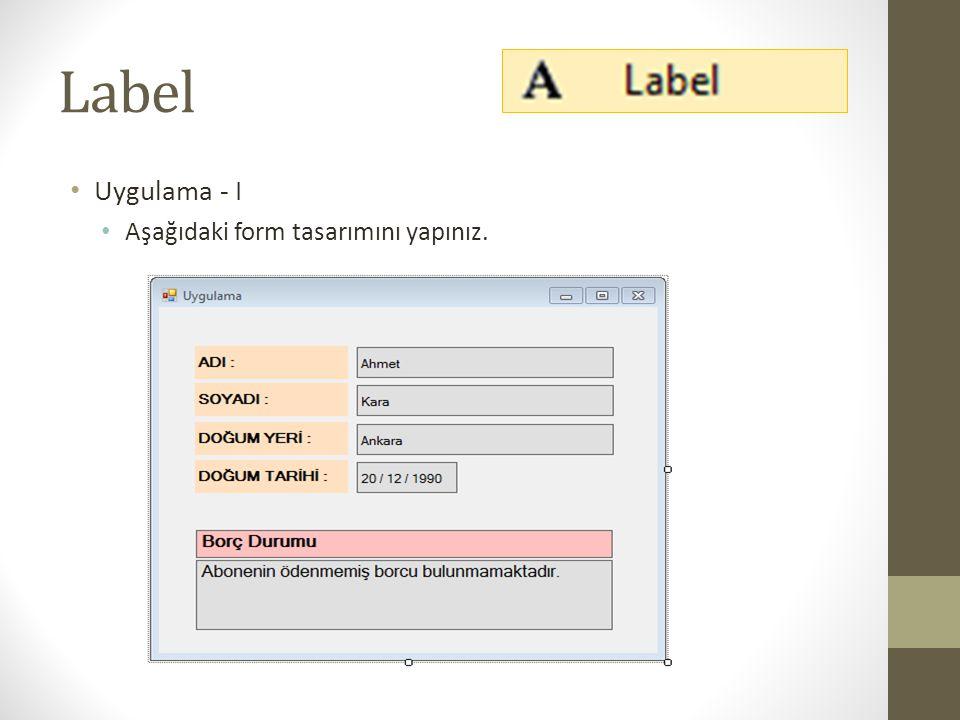 Label • Uygulama - II • Bir önceki uygulamadaki formda, program açılırken bilgileri kod ile aşağıdaki şekilde değiştiriniz.