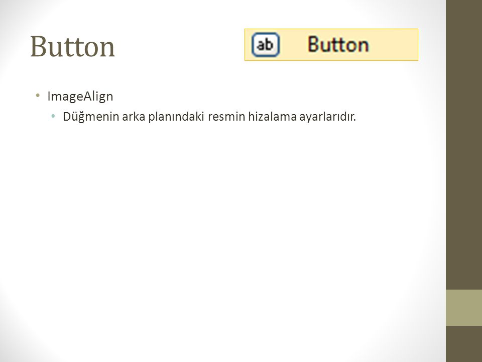 Button • Click Olayı • Düğmeye fare ile basıldığında gerçekleşen olaydır.