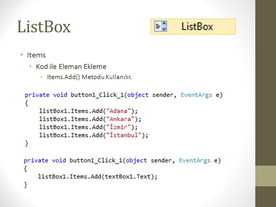 ListBox • Items • Elemanları Silme • Items.Clear() Metodu Kullanılır.