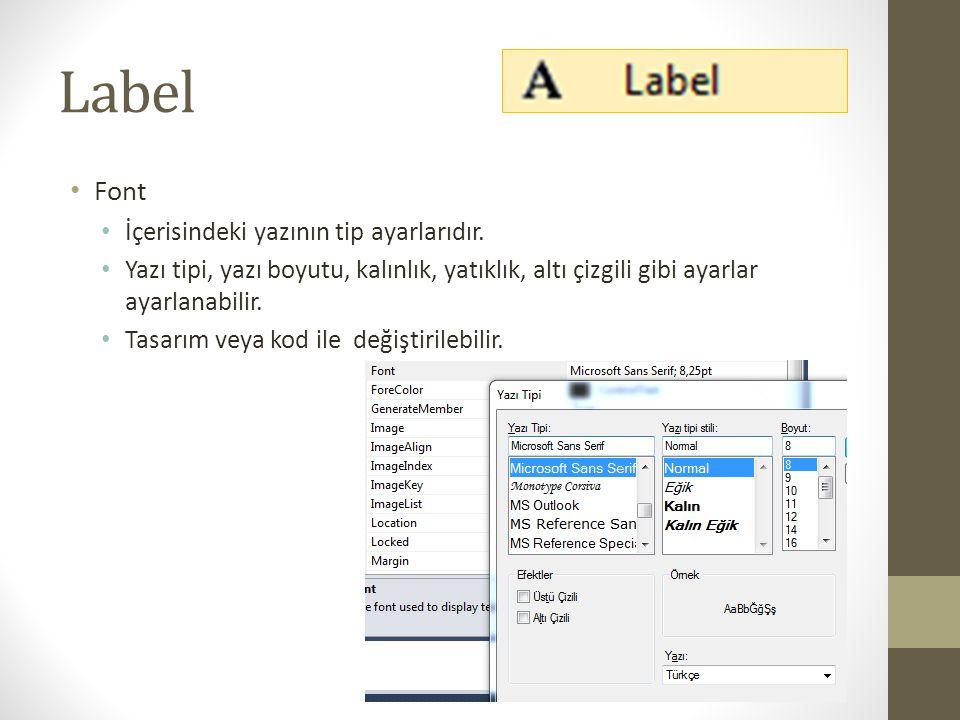 Label • ForeColor • Nesnenin yazı rengidir.• Tasarım veya kod ile değiştirilebilir.
