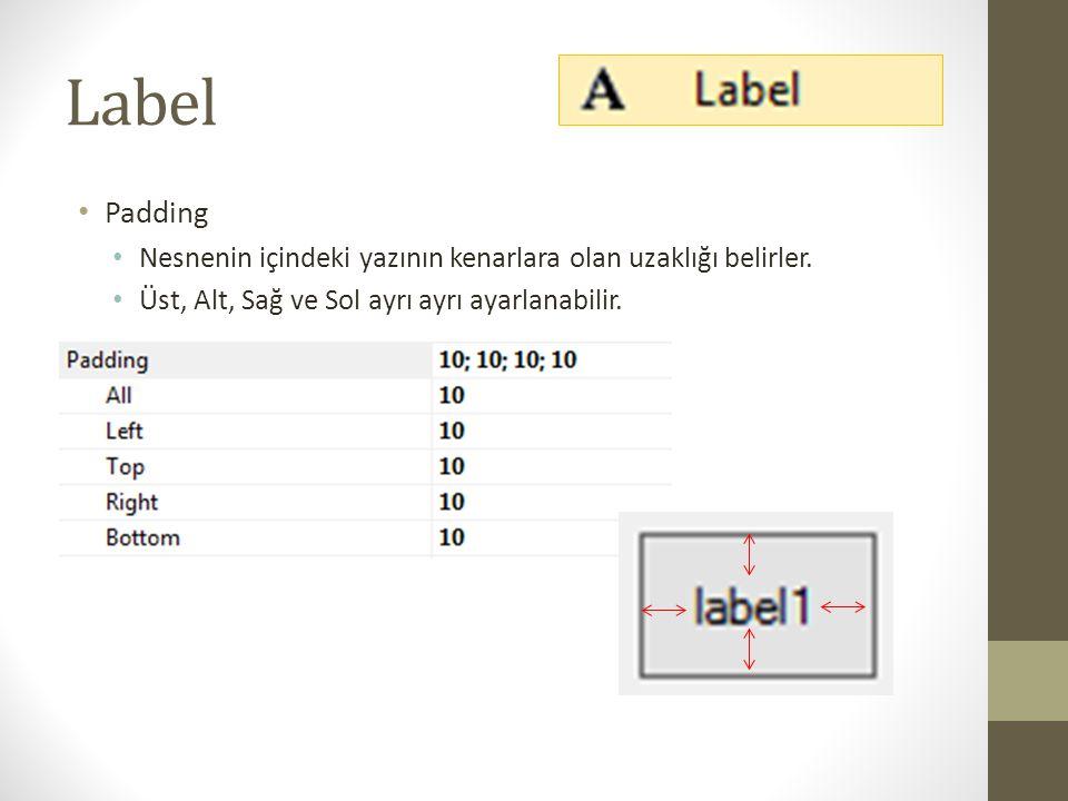 Label • Text • Nesnenin içindeki yazıdır. • Tasarım ve kod ile değiştirilebilir.