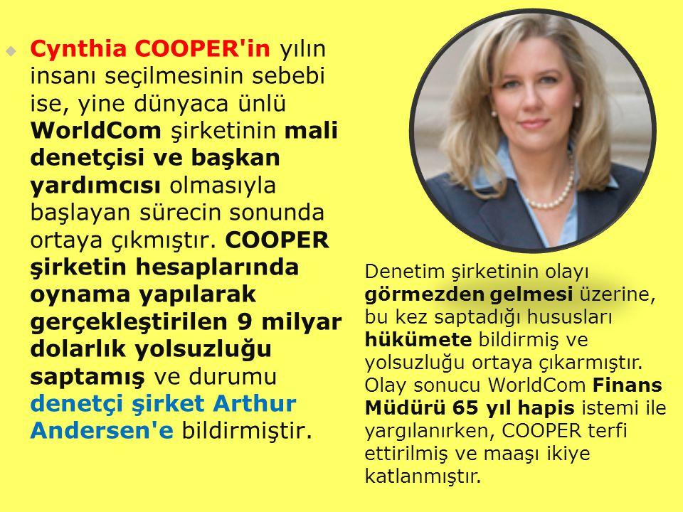   Cynthia COOPER in yılın insanı seçilmesinin sebebi ise, yine dünyaca ünlü WorldCom şirketinin mali denetçisi ve başkan yardımcısı olmasıyla başlayan sürecin sonunda ortaya çıkmıştır.