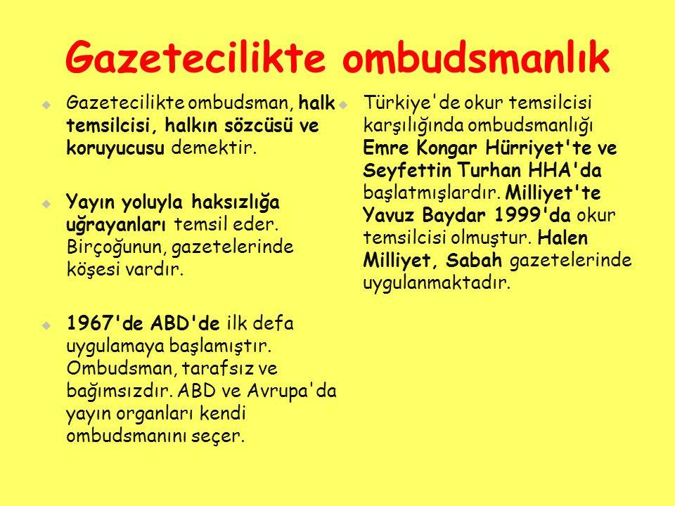 Gazetecilikte ombudsmanlık   Gazetecilikte ombudsman, halk temsilcisi, halkın sözcüsü ve koruyucusu demektir.