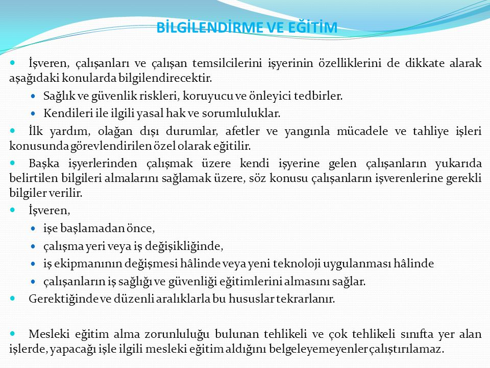 BİLGİLENDİRME VE EĞİTİM  İşveren, çalışanları ve çalışan temsilcilerini işyerinin özelliklerini de dikkate alarak aşağıdaki konularda bilgilendirecek