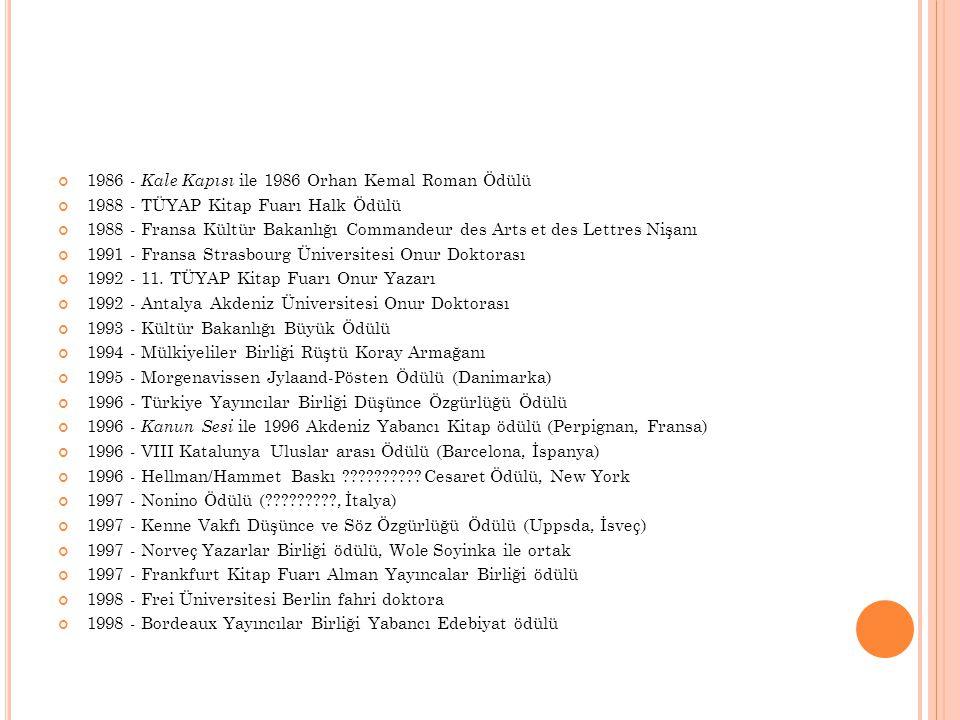 1986 - Kale Kapısı ile 1986 Orhan Kemal Roman Ödülü 1988 - TÜYAP Kitap Fuarı Halk Ödülü 1988 - Fransa Kültür Bakanlığı Commandeur des Arts et des Lett