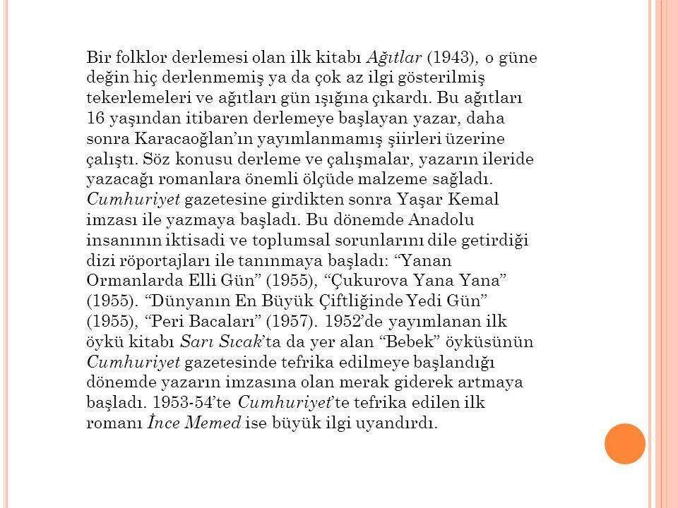 Bir folklor derlemesi olan ilk kitabı Ağıtlar (1943), o güne değin hiç derlenmemiş ya da çok az ilgi gösterilmiş tekerlemeleri ve ağıtları gün ışığına
