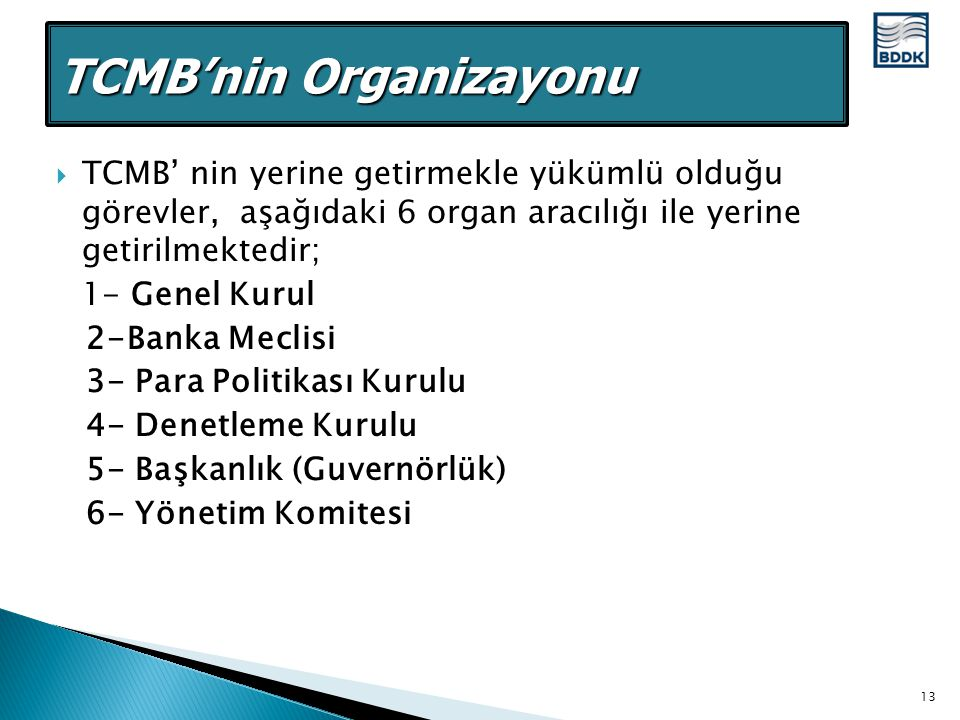  TCMB' nin yerine getirmekle yükümlü olduğu görevler, aşağıdaki 6 organ aracılığı ile yerine getirilmektedir; 1- Genel Kurul 2-Banka Meclisi 3- Para