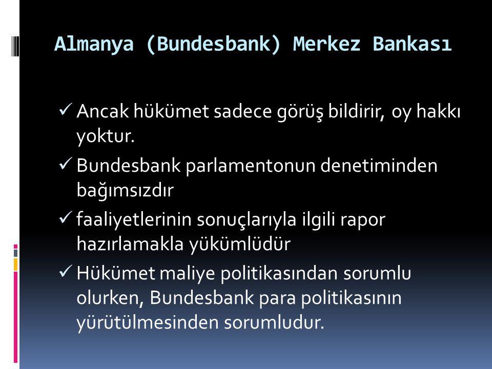 Almanya (Bundesbank) Merkez Bankası  Ancak hükümet sadece görüş bildirir, oy hakkı yoktur.  Bundesbank parlamentonun denetiminden bağımsızdır  faal