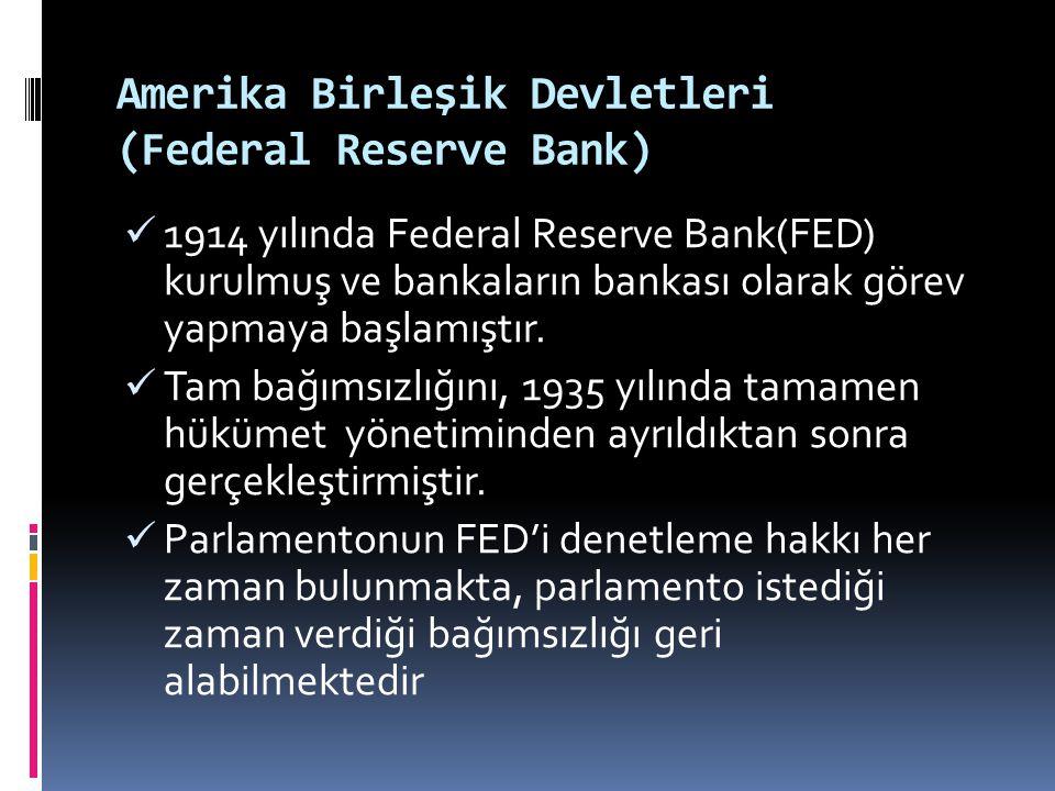 Amerika Birleşik Devletleri (Federal Reserve Bank)  1914 yılında Federal Reserve Bank(FED) kurulmuş ve bankaların bankası olarak görev yapmaya başlam