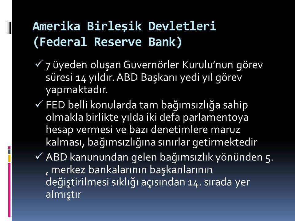 Amerika Birleşik Devletleri (Federal Reserve Bank)  7 üyeden oluşan Guvernörler Kurulu'nun görev süresi 14 yıldır. ABD Başkanı yedi yıl görev yapmakt