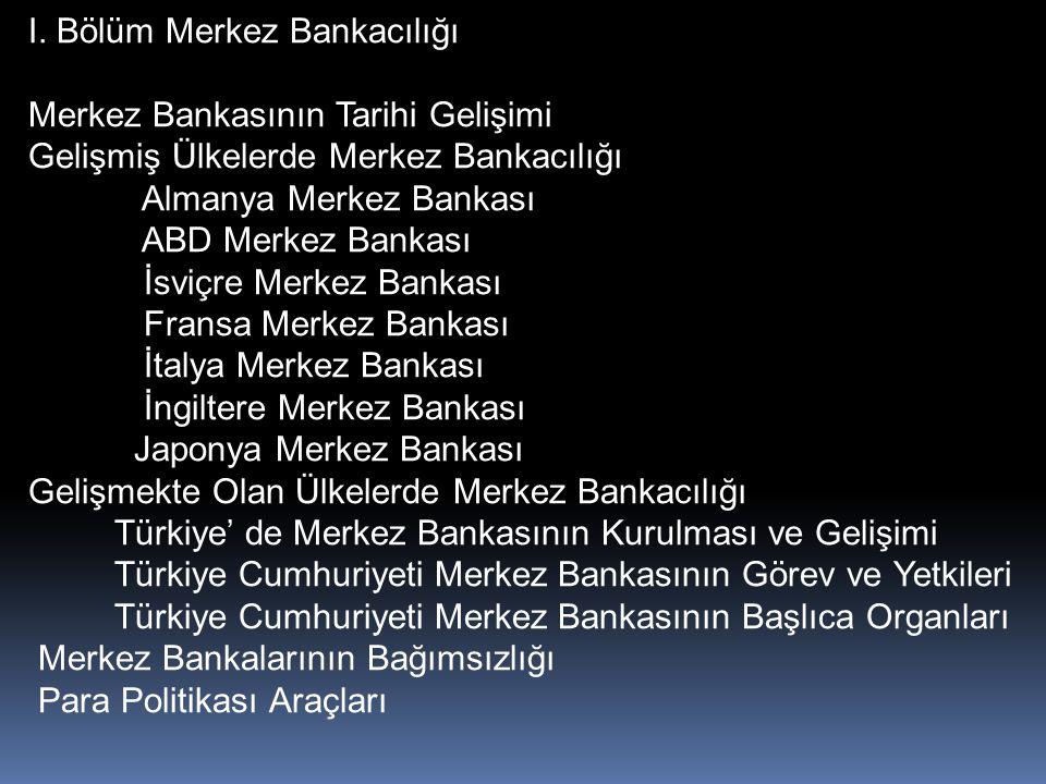 I. Bölüm Merkez Bankacılığı Merkez Bankasının Tarihi Gelişimi Gelişmiş Ülkelerde Merkez Bankacılığı Almanya Merkez Bankası ABD Merkez Bankası İsviçre
