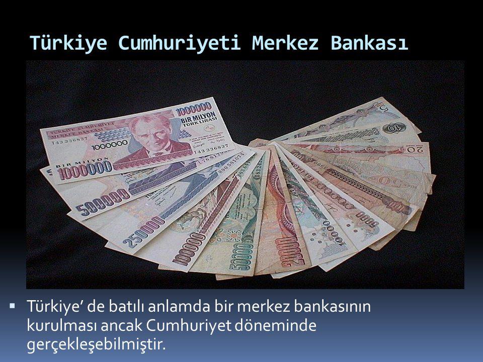 Türkiye Cumhuriyeti Merkez Bankası  Türkiye' de batılı anlamda bir merkez bankasının kurulması ancak Cumhuriyet döneminde gerçekleşebilmiştir.
