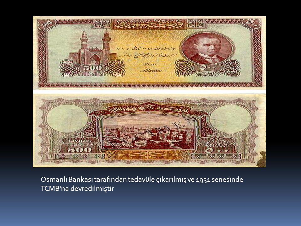 Osmanlı Bankası tarafından tedavüle çıkarılmış ve 1931 senesinde TCMB'na devredilmiştir