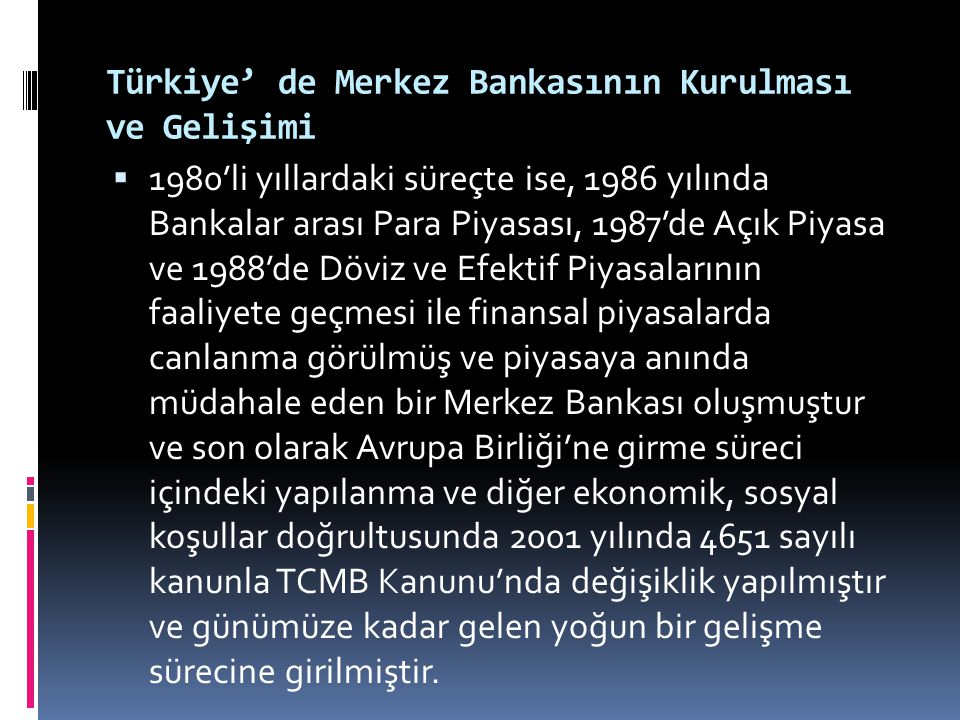 Türkiye' de Merkez Bankasının Kurulması ve Gelişimi  1980'li yıllardaki süreçte ise, 1986 yılında Bankalar arası Para Piyasası, 1987'de Açık Piyasa v