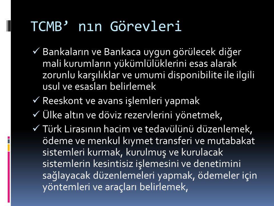 TCMB' nın Görevleri  Bankaların ve Bankaca uygun görülecek diğer mali kurumların yükümlülüklerini esas alarak zorunlu karşılıklar ve umumi disponibil